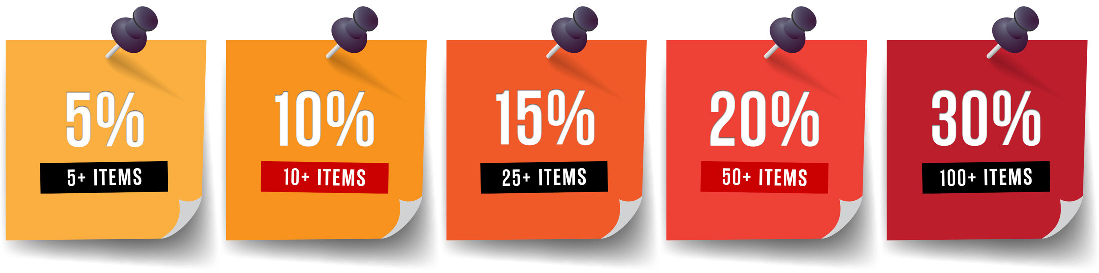DISCOUNTS: 5% for 5+ items, 10% for 10+ items, 15% for 25+ items, 20% for 50+ items, 30% for 100+ items